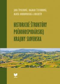 HISTORICKÉ ŠTRUKTÚRY POĽNOHOSPODÁRSKEJ KRAJINY SLOVENSKA