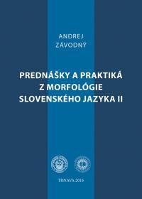 PREDNÁŠKY A PRAKTIKÁ Z MORFOLÓGIE SLOVENSKÉHO JAZYKA  II.