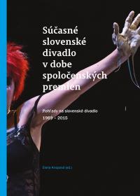 Súčasné slovenské divadlo v dobe spoločenských premien /Pohľady na slovenské divadlo 1989 - 2015