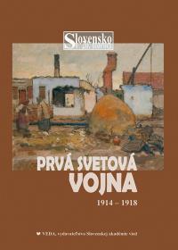 Slovensko v 20. storočí  2. zv. , PRVÁ SVETOVÁ VOJNA 1914 - 1918